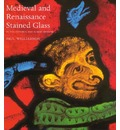 Medieval and Renaissance Stained Glass - Paul Williamson