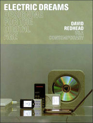 Electric Dreams (V & A Contemporary Series): Designing for the Digital Age - David Redhead