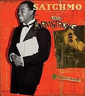 Satchmo: The Wonderful World and Art of Louis Armstrong - Brower, Steven / Als, Hilton