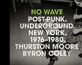 No Wave: Post-Punk. Underground. New York 1976-1980 - Moore, Thurston / Coley, Byron / Lunch, Lydia