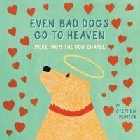 Even Bad Dogs Go to Heaven: More from the Dog Chapel - Huneck, Stephen