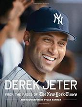 Derek Jeter: From the Pages of the New York Times - New York Times / Kepner, Tyler