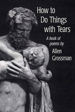 How to Do Things with Tears - Grossman, Allen R.