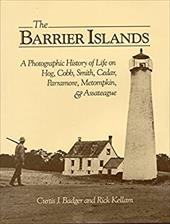 The Barrier Islands: A Photographic History of Life on Hog, Cobb, Smith, Cedar, Parramore, Metompkin, and Assateague - Badger, Curtis J. / Kellam, Rick