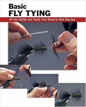 Basic Fly Tying: All the Skills and Tools You Need to Get Started - Rounds, Jon / Luallen, Wayne / Radencich, Michael D.