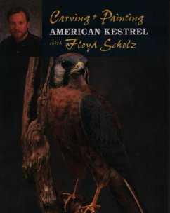 Carving and Painting the American Kestrel with Floyd Schulz - Schulz, Floyd