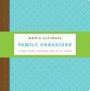 Mom's Ultimate Family Organizer: A One-Stop Planner for Busy Moms [With Sticky Notes and Special Sections, Important Papers and Perforated Notes and C