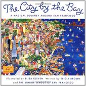 City by the Bay: A Magical Journey Around San Francisco - Brown, Tricia / Junior League of San Francisco / Chronicle Books