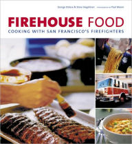 Firehouse Food: Cooking with San Francisco's Firefighters - George Dolese