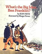 What's the Big Idea, Ben Franklin? - Fritz, Jean / Tomes, Margot