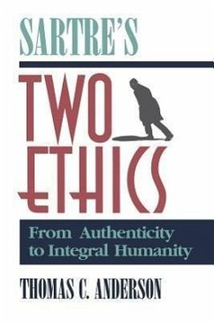 Sartre's Two Ethics: From Authenticity to Integral Humanity - Anderson, Thomas C.