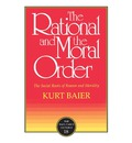 The Rational and Moral Order - Kurt Baier