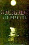Cosmic Beginnings and Human Ends: Where Science and Religion Meet