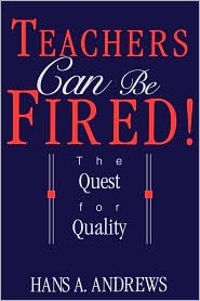 Teachers Can Be Fired!: The Quest for Quality - Hans Andrews