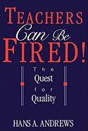 Teachers Can Be Fired!: The Quest for Quality