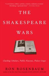 The Shakespeare Wars: Clashing Scholars, Public Fiascoes, Palace Coups - Rosenbaum, Ron