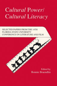 Cultural Power - Cultural Literacy: Selected Papers from the 14th Florida State University Conference on Literature and Film - Bonnie Braendlin