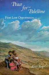 Peace for Palestine: First Lost Opportunity - Berger, Elmer / Peretz, Don