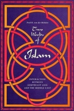 Two Worlds of Islam: Interaction Between Southeast Asia and the Middle East - Von Der Mehden, Fred R.