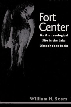 Fort Center: An Archaeological Site in the Lake Okeecheobee Basin - Sears, William H.