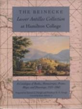 Beinecke Lesser Antilles Collection at Hamilton College: A Catalogue of Books, Manuscripts, Prints, Maps, and Drawings, 1521-18 - Hough, Samuel J. / Hough, Penelope R. O.