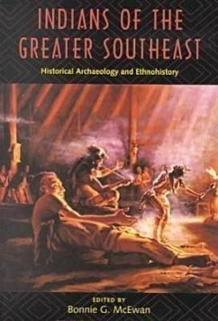 Indians of the Greater Southeast Historical Archaeology and Ethnohistory - Herausgeber: McEwan, Bonnie G.