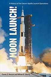 Moon Launch!: A History of the Saturn-Apollo Launch Operations - Benson, Charles D. / Faherty, William B.
