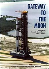 Gateway to the Moon: Building the Kennedy Space Center Launch Complex - Benson, Charles D. / Faherty, William B.