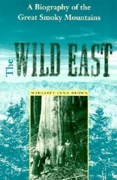 The Wild East: A Biography of the Great Smoky Mountains - Brown, Margaret Lynn