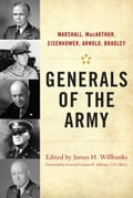 Generals of the Army: Marshall, MacArthur, Eisenhower, Arnold, Bradley - Willbanks, James H.