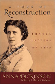 A Tour of Reconstruction: Travel Letters of 1875 - Anna Dickinson