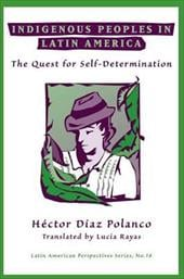Indigenous Peoples in Latin America: The Quest for Self-Determination - Polanco, Hector Diaz / Diaz Polanco, Hector / Chilcote, Ronald H.