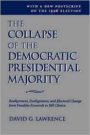 The Collapse Of The Democratic Presidential Majority - David G Lawrence, Preface by David G. Lawrence