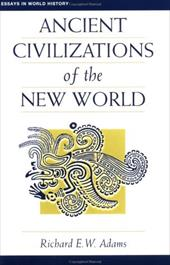 Ancient Civilizations of the New World - Adams, Richard E. W. / McNeill, William H. / Dunn, Ross E.