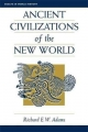 Ancient Civilizations Of The New World - Richard E. W. Adams