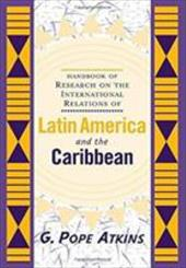 Handbook of Research on the International Relations of Latin America and the Caribbean - Atkins, G. Pope