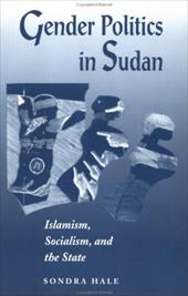 Gender Politics in Sudan: Islamism, Socialism, and the State - Hale, Sondra