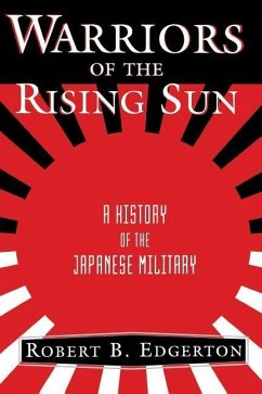 Warriors of the Rising Sun: A History of the Japanese Military - Edgerton, Robert