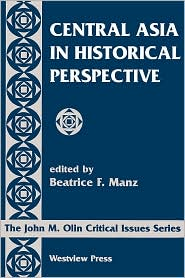 Central Asia In Historical Perspective - Beatrice Manz (Editor), Beatrice F. Manz (Introduction)