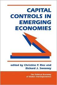 Capital Controls in Emerging Economies - Christine P Ries (Editor), Richard J. Sweeney, Richard J Sweeney (Editor)