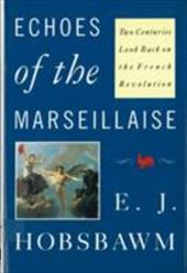 Echoes of the Marseillaise: Two Centuries Look Back on the French Revolution - Hobsbawm, Eric J. / Hobsbawm, E. J.