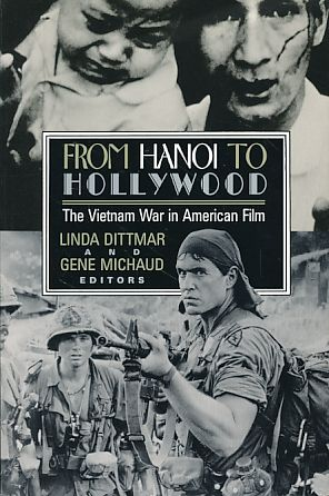 From Hanoi to Hollywood. The Vietnam War in American film. - Dittmar, Linda and Gene Michaud (Eds.)
