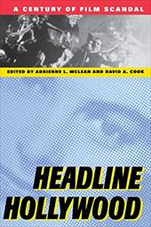 Headline Hollywood: A Century of Film Scandal - Cook, David A. / McLean, Adrienne L.