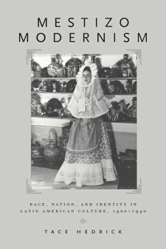 Mestizo Modernism: Race, Nation, and Identity in Latin American Culture, 1900-1940 - Hedrick, Tace