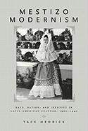 Mestizo Modernism: Race, Nation, and Identity in Latin American Culture, 1900-1940
