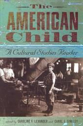 The American Child: A Cultural Studies Reader - Levander, Caroline F. / Singley, Carol J.