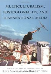 Multiculturalism, Postcoloniality, and Transnational Media - Shohat, Ella / Stam, Robert