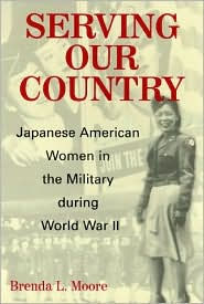 Serving Our Country: Japanese American Women in the Military during World War II - Brenda Lee Moore