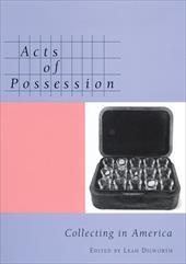 Acts of Possession: Collecting in America - Dilworth, Leah