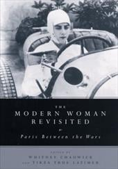 The Modern Woman Revisited: Paris Between the Wars - Chadwick, Whitney / Latimer, Tirza True